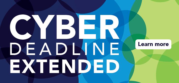 Cyber Deadline Extended